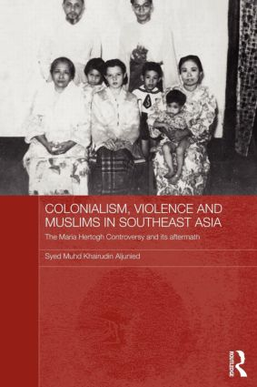Colonialism, Violence and Muslims in Southeast Asia: The Maria Hertogh Controversy and its Aftermath (Paperback) book cover