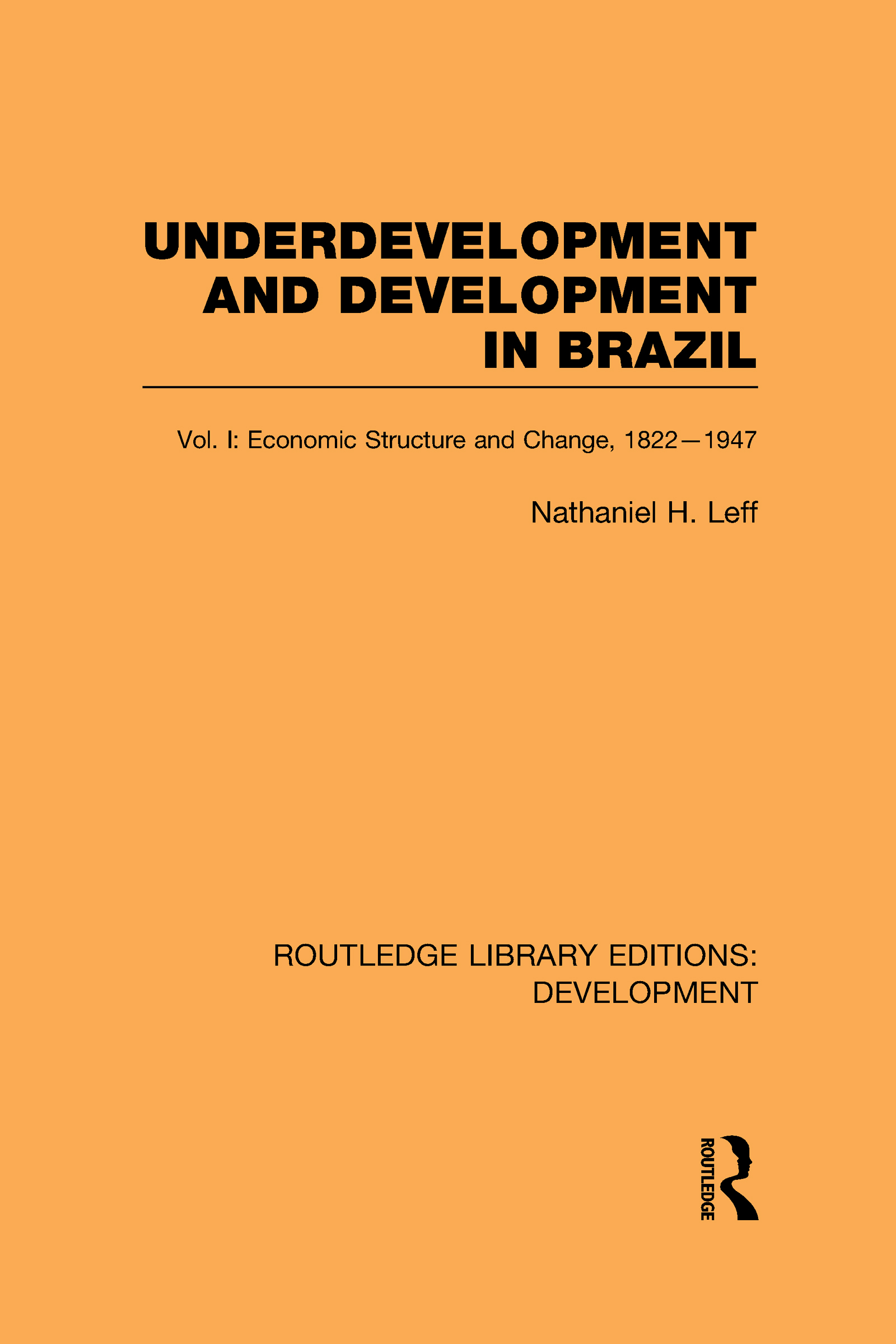 Underdevelopment and Development in Brazil: Volume I: Economic Structure and Change, 1822-1947 (Hardback) book cover
