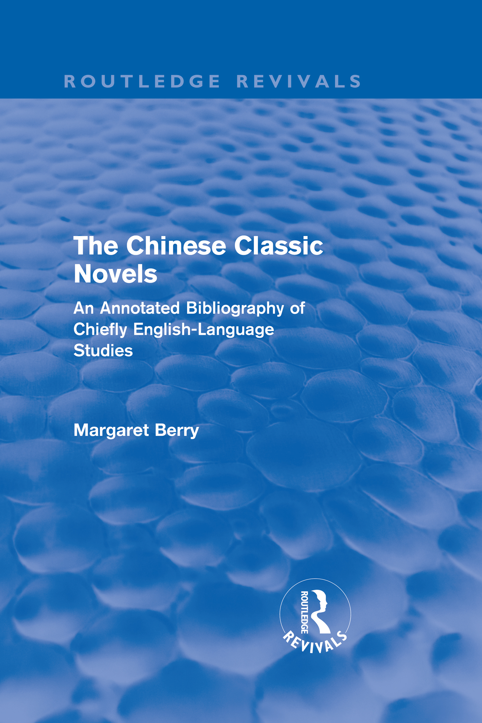The Chinese Classic Novels (Routledge Revivals): An Annotated Bibliography of Chiefly English-Language Studies (Hardback) book cover