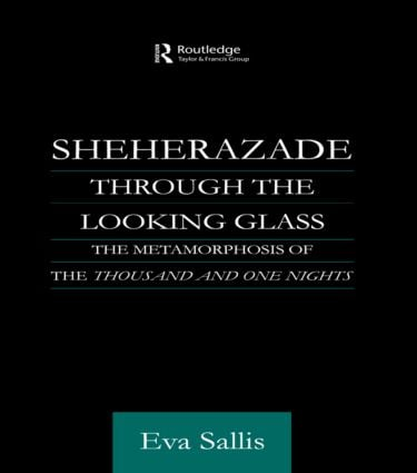 Sheherazade Through the Looking Glass: The Metamorphosis of the 'Thousand and One Nights' book cover