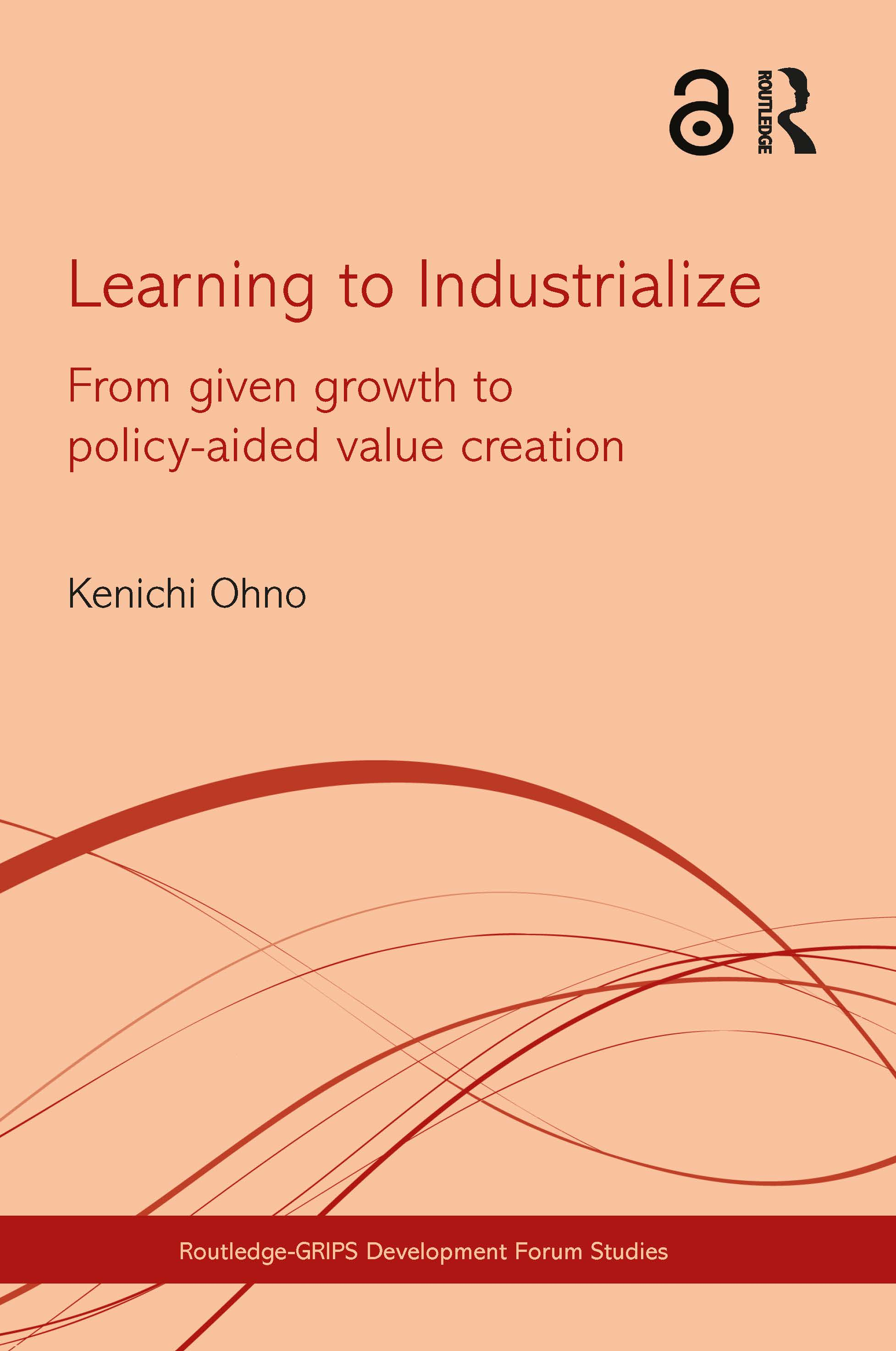 Learning to Industrialize: From Given Growth to Policy-aided Value Creation (Hardback) book cover