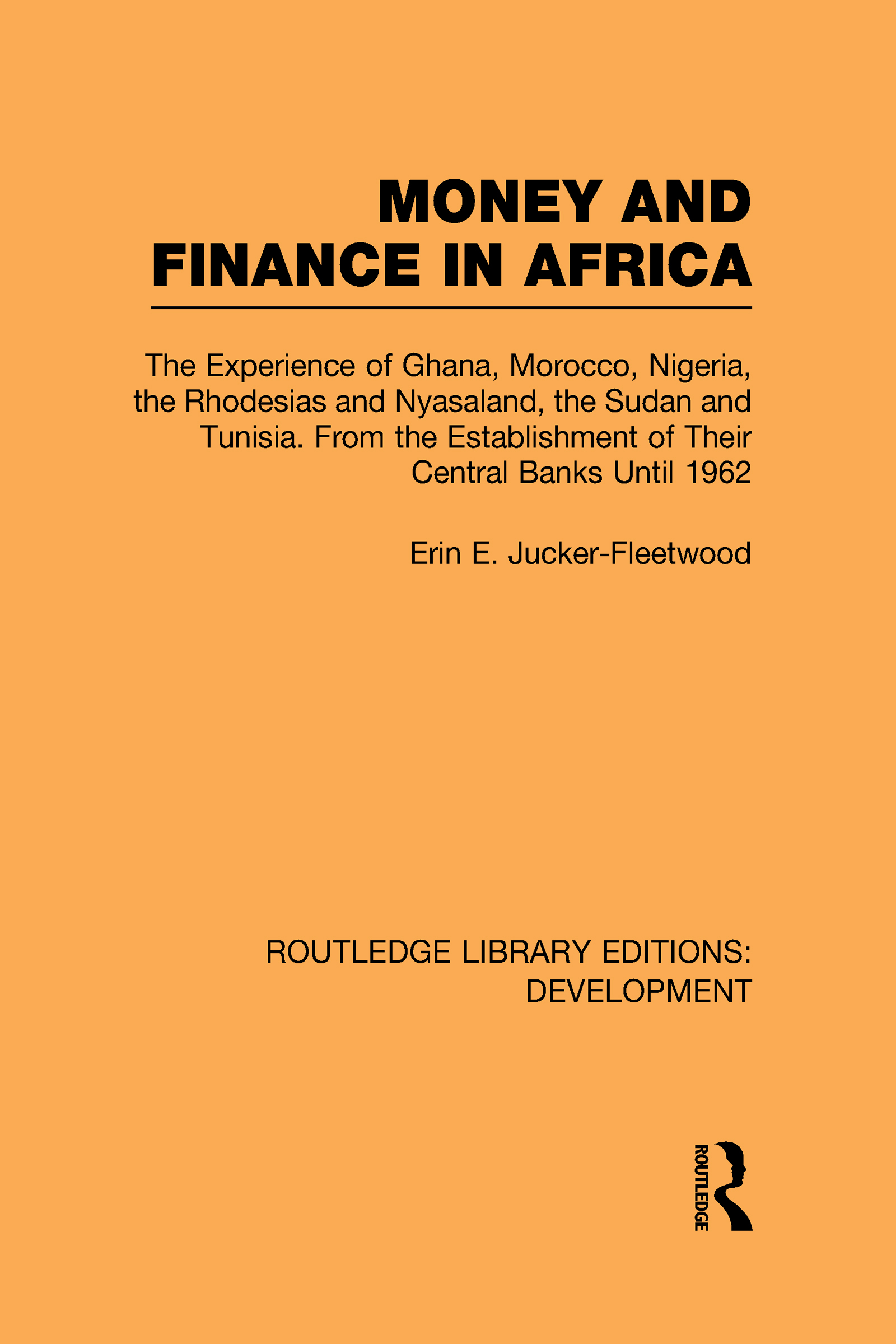 Money and Finance in Africa: The Experience of Ghana, Morocco, Nigeria, the Rhodesias and Nyasaland, the Sudan and Tunisia from the establishment of their central banks until 1962 (Hardback) book cover