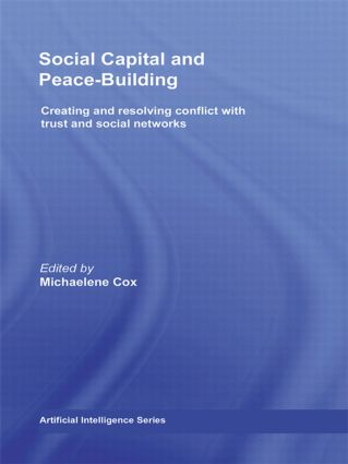 Social Capital and Peace-Building: Creating and Resolving Conflict with Trust and Social Networks book cover