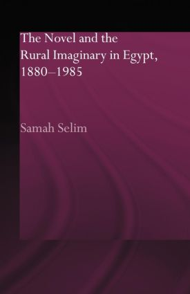 The Novel and the Rural Imaginary in Egypt, 1880-1985 book cover