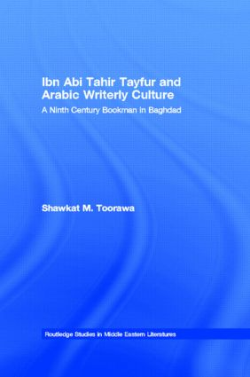 Ibn Abi Tahir Tayfur and Arabic Writerly Culture: A Ninth Century Bookman in Baghdad book cover