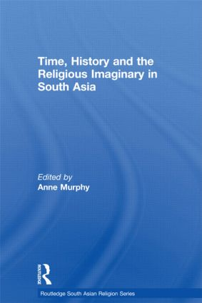 Time, History and the Religious Imaginary in South Asia (Hardback) book cover