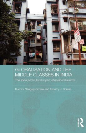Globalisation and the Middle Classes in India: The Social and Cultural Impact of Neoliberal Reforms book cover