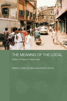 The Meaning of the Local: Politics of Place in Urban India, 1st Edition (Paperback) book cover