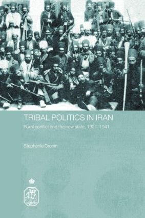 Tribal Politics in Iran: Rural Conflict and the New State, 1921-1941 book cover