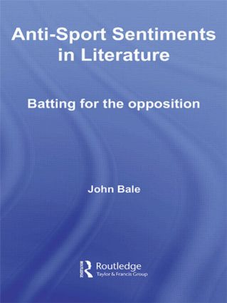 Anti-Sport Sentiments in Literature: Batting for the Opposition, 1st Edition (Paperback) book cover