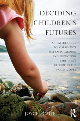 Deciding Children's Futures: An Expert Guide to Assessments for Safeguarding and Promoting Children's Welfare in the Family Court (Paperback) book cover