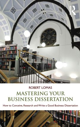 Mastering Your Business Dissertation: How to Conceive, Research and Write a Good Business Dissertation (Paperback) book cover