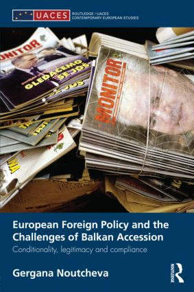 European Foreign Policy and the Challenges of Balkan Accession: Conditionality, legitimacy and compliance, 1st Edition (Hardback) book cover
