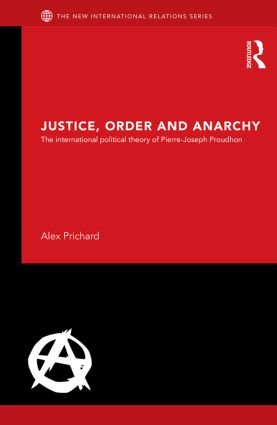 Justice, Order and Anarchy: The International Political Theory of Pierre-Joseph Proudhon (Hardback) book cover