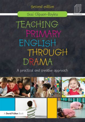 Teaching Primary English through Drama: A practical and creative Approach, 2nd Edition (Paperback) book cover