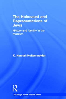 The Holocaust and Representations of Jews: History and Identity in the Museum (Hardback) book cover