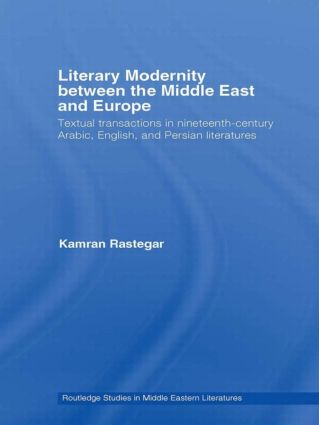 Literary Modernity Between the Middle East and Europe: Textual Transactions in 19th Century Arabic, English and Persian Literatures book cover