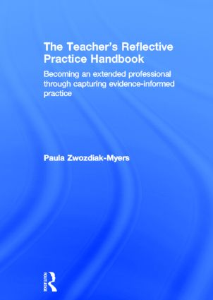 The Teacher's Reflective Practice Handbook: Becoming an Extended Professional through Capturing Evidence-Informed Practice, 1st Edition (Hardback) book cover