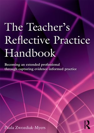 The Teacher's Reflective Practice Handbook: Becoming an Extended Professional through Capturing Evidence-Informed Practice, 1st Edition (Paperback) book cover