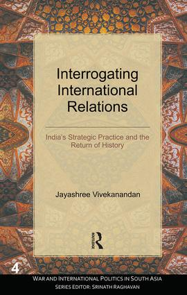 Interrogating International Relations: India's Strategic Practice and the Return of History (Hardback) book cover