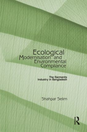 Ecological Modernisation and Environmental Compliance: The Garments Industry in Bangladesh (Hardback) book cover