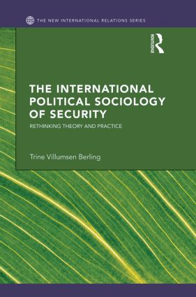 The International Political Sociology of Security: Rethinking Theory and Practice (Hardback) book cover