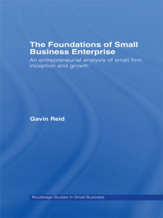 The Foundations of Small Business Enterprise: An Entrepreneurial Analysis of Small Firm Inception and Growth (Paperback) book cover