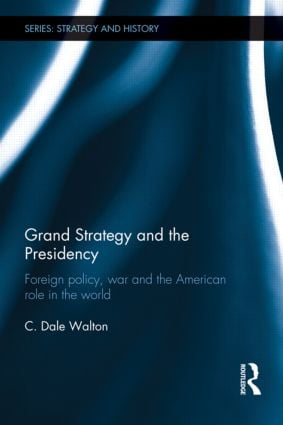 Grand Strategy and the Presidency: Foreign Policy, War and the American Role in the World (Hardback) book cover