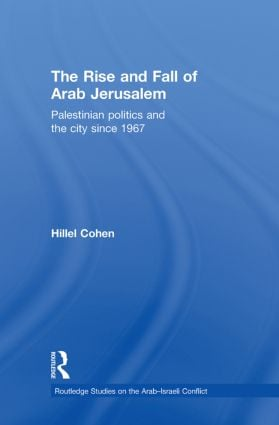 The Rise and Fall of Arab Jerusalem: Palestinian Politics and the City since 1967 book cover