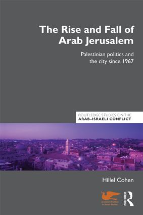 The Rise and Fall of Arab Jerusalem: Palestinian Politics and the City since 1967, 1st Edition (Paperback) book cover