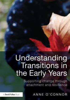 Understanding Transitions in the Early Years: Supporting Change through Attachment and Resilience (Paperback) book cover
