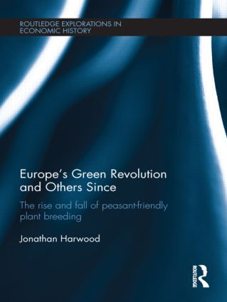 Europe's Green Revolution and Others Since: The Rise and Fall of Peasant-Friendly Plant Breeding (Hardback) book cover