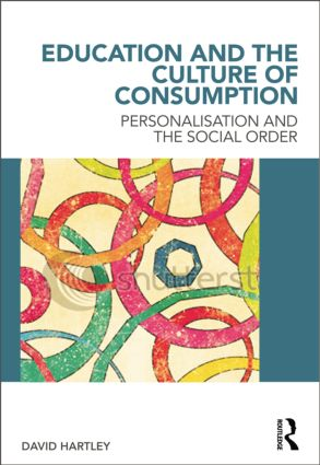 Education and the Culture of Consumption: Personalisation and the Social Order (Paperback) book cover