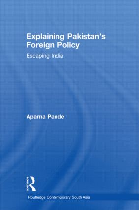 Explaining Pakistan's Foreign Policy: Escaping India (Hardback) book cover
