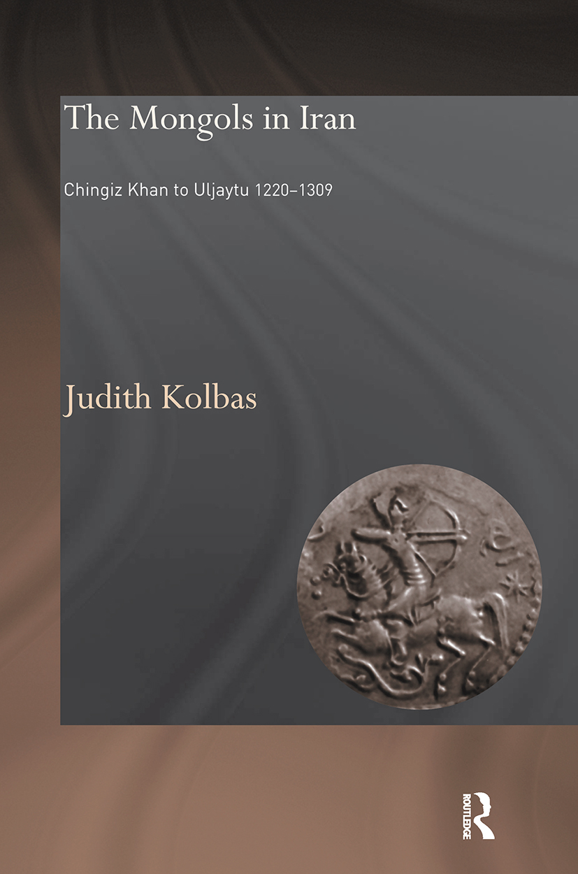 The Mongols in Iran: Chingiz Khan to Uljaytu 1220–1309, 1st Edition (Paperback) book cover