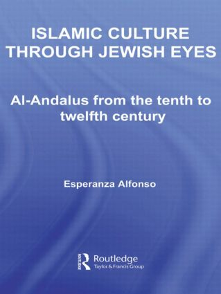 Islamic Culture Through Jewish Eyes: Al-Andalus from the Tenth to Twelfth Century book cover
