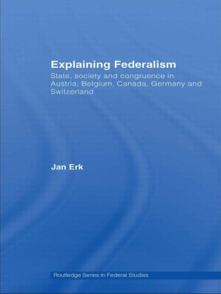 Explaining Federalism: State, society and congruence in Austria, Belgium, Canada, Germany and Switzerland book cover