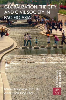 Globalization, the City and Civil Society in Pacific Asia: The Social Production of Civic Spaces (Paperback) book cover