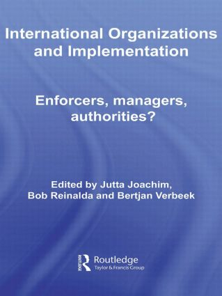 International Organizations and Implementation: Enforcers, Managers, Authorities? (Paperback) book cover