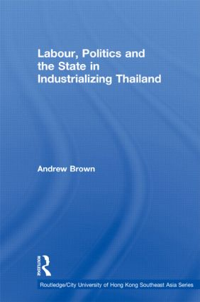 Labour, Politics and the State in Industrialising Thailand (Paperback) book cover