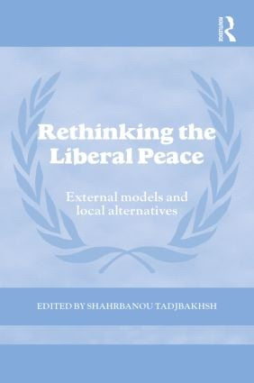 Rethinking the Liberal Peace: External Models and Local Alternatives book cover