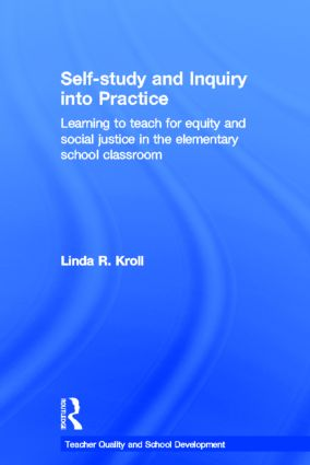 Self-study and Inquiry into Practice: Learning to teach for equity and social justice in the elementary school classroom, 1st Edition (Hardback) book cover
