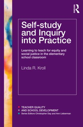 Self-study and Inquiry into Practice: Learning to teach for equity and social justice in the elementary school classroom, 1st Edition (Paperback) book cover