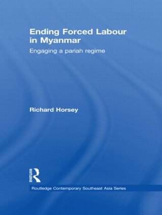 Ending Forced Labour in Myanmar: Engaging a Pariah Regime (Hardback) book cover