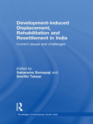 Development–induced Displacement, Rehabilitation and Resettlement in India: Current Issues and Challenges book cover