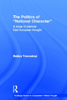 The Politics of National Character: A Study in Interwar East European Thought (Hardback) book cover