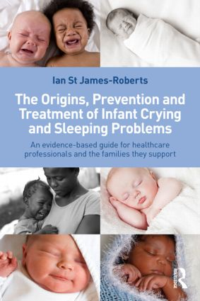 The Origins, Prevention and Treatment of Infant Crying and Sleeping Problems: An Evidence-Based Guide for Healthcare Professionals and the Families They Support (Paperback) book cover