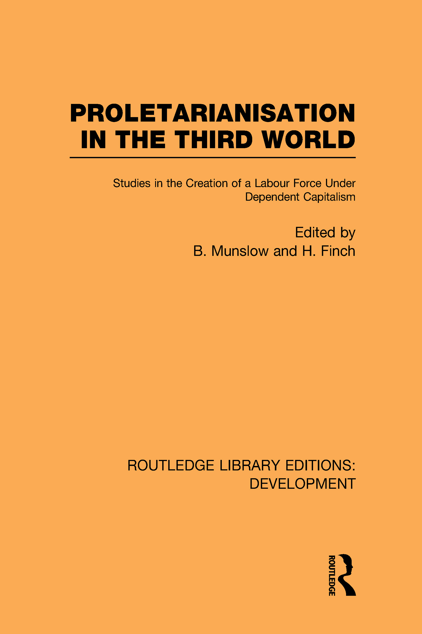 Proletarianisation in the Third World: Studies in the Creation of a Labour Force Under Dependent Capitalism (Hardback) book cover