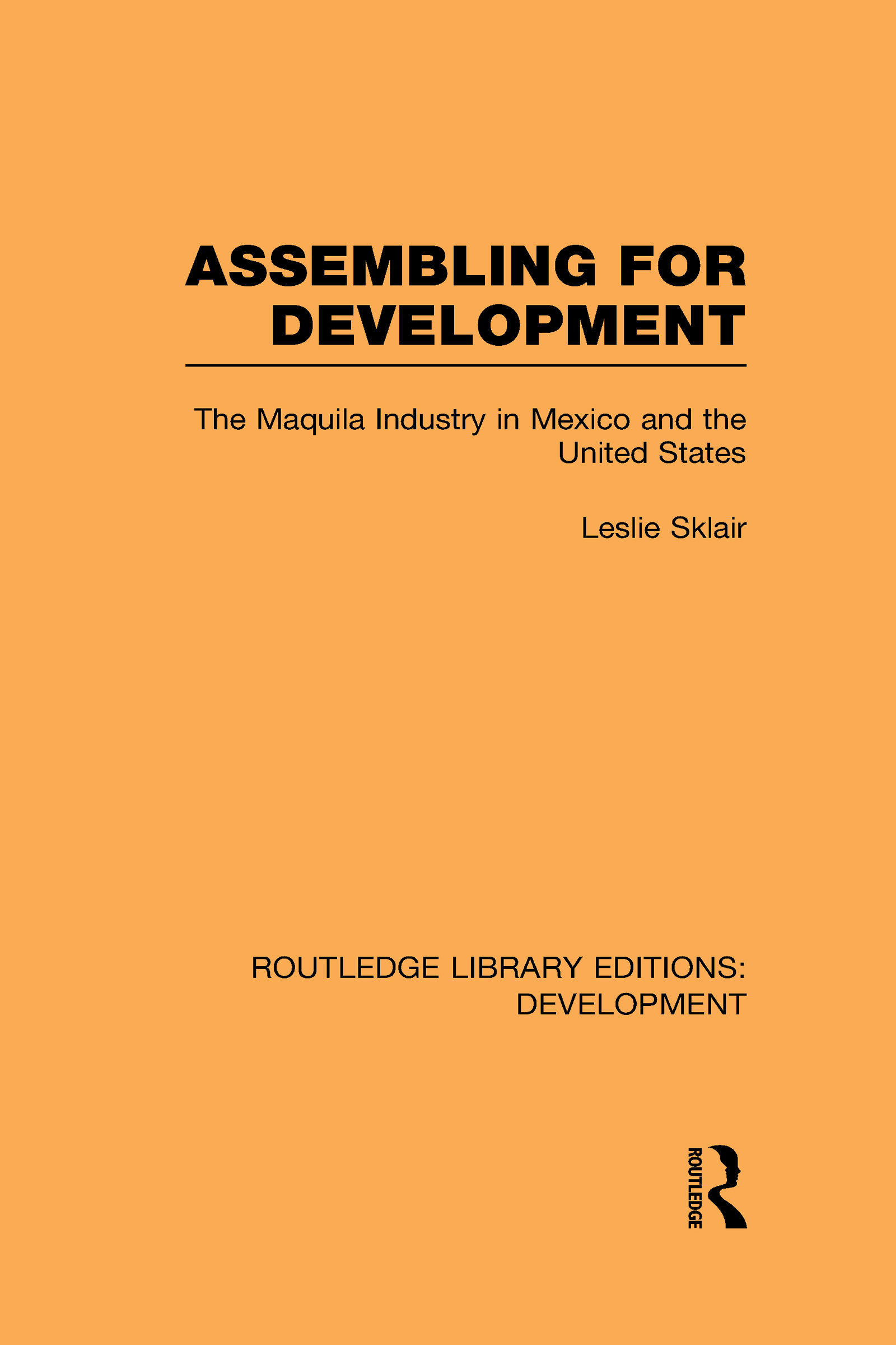 Assembling for Development: The Maquila Industry in Mexico and the United States (Hardback) book cover