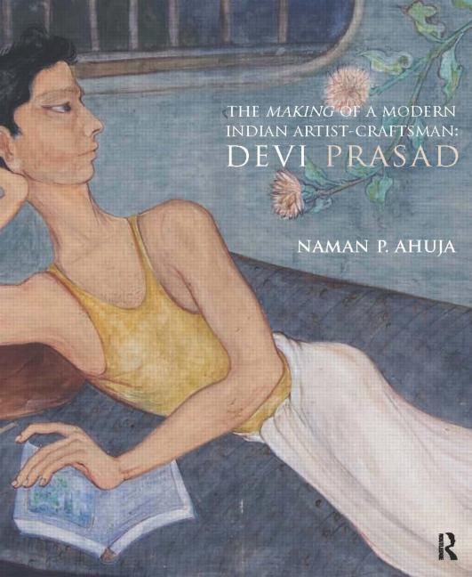 The Making of a Modern Indian Artist-Craftsman: Devi Prasad book cover